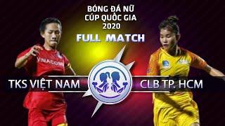 FULL MATCH | TKS VIỆT NAM vs. CLB TP. HCM - Chung kết Bóng đá Nữ Cúp Quốc gia 2020