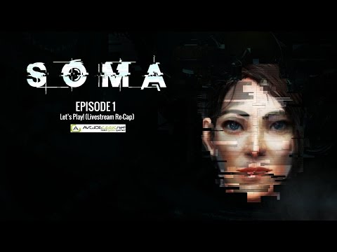 SOMA Lets Play Episode 1 (Livestream Re-cap)