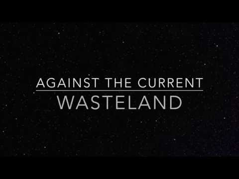 Against The Current - Wasteland (lyrics)