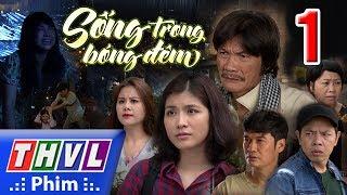 THVL | Sống trong bóng đêm - Tập 1