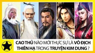 6 Đại Cao Thủ Mạnh Nhất Trong Truyện Kim Dung, Ai Mới Là Người Vô Địch Thiên Hạ?