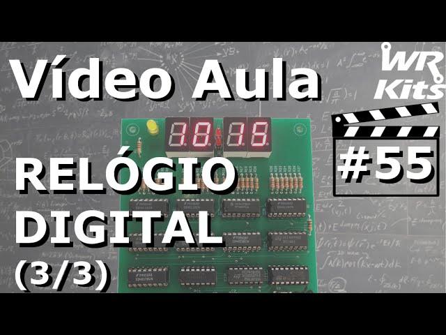 RELÓGIO DIGITAL (3/3) | Vídeo Aula #55