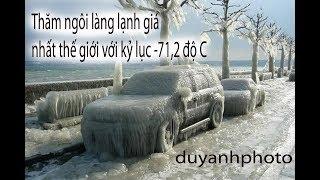 Thăm ngôi làng lạnh giá nhất thế giới với kỷ lục -71,2 độ C