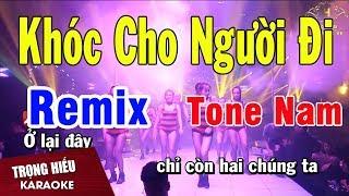 Karaoke Khóc Cho Người Đi Remix Tone Nam Nhạc Sống   Trọng Hiếu