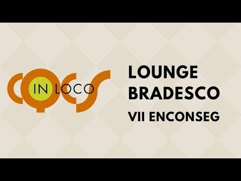 Imagem post: Lounge Bradesco – VII Enconseg