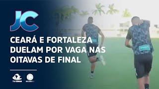 Ceará e Fortaleza duelam por vaga nas oitavas de final