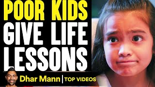 Poor KIDS Give LIFE LESSONS, What Happens Next Will Shock You | Dhar Mann