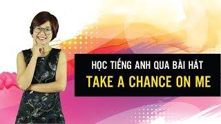 Học tiếng anh qua bài hát Take a chance on me - Hannah Phạm