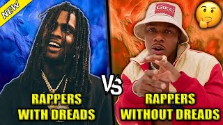 RAPPERS WITH DREADS/BRAIDS VS RAPPERS WITHOUT DREADS