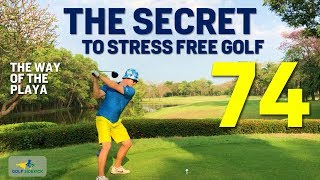 Stress Free Golf Secret ingredient - The Playing Focus How to Shoot 74 - YouTube