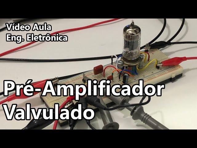 PRÉ-AMPLIFICADOR VALVULADO | Vídeo Aula #331