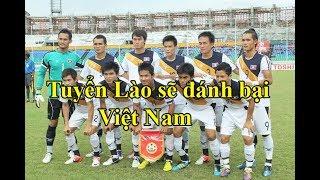 Lào tuyên bố sẽ ĐÁNH BẠI Việt Nam để vô địch AFF Cup