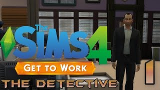 Let's Play The Sims 4 Get To Work - The Detective - Part 1
