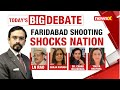 Faridabad Shooting Shocks Nation   Time For Speedy Justice   NewsX