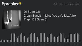 Clean Bandit - I Miss You . Vs Mix Affro Trap . DJ Susu Ch (made with Spreaker)