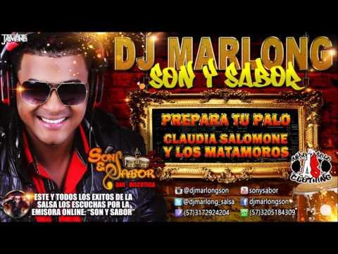 Prepara tu Palo - Claudia Salomone y Los Matamoros - DJ Marlong Son y Sabor 2015