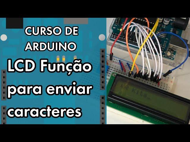 FUNÇÃO PARA ENVIO DE CARACTERE EM LCD | Curso de Arduino #269
