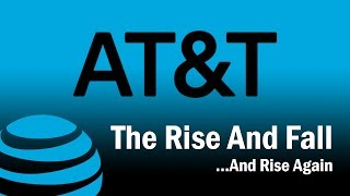 AT&T - The Rise and Fall...And Rise Again