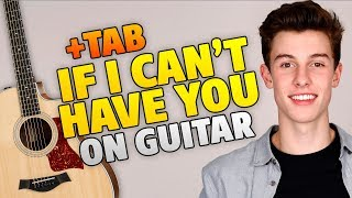 Shawn Mendes - If I Can't Have You (Fingerstyle Guitar Cover With Tabs And Karaoke Lyrics)