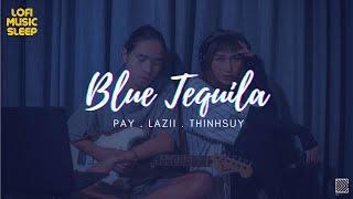 Blue Tequila - Táo / Lâu Phai Pay Pỏng (Lofi Music Sleeping) #5