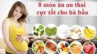 8 món ăn an thai cực tốt cho bà bầu