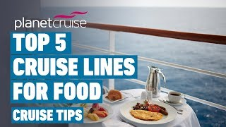 Top 5 Cruise Lines For Food | Planet Cruise Weekly