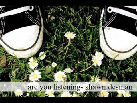 are you listening- shawn desman.