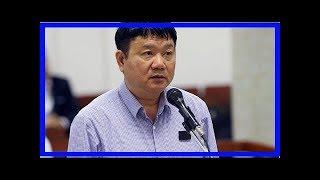 Tin mới nhất: Ông Đinh La Thăng khẳng định có sự đồng ý của Thủ tướng Nguyễn Tấn Dũng