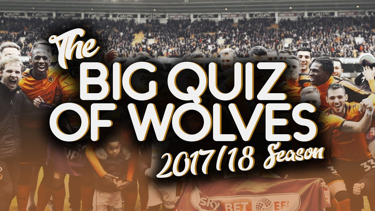 Attempting The Big Quiz of Wolves' 2017/18 Season