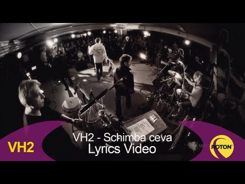 VH2 - Schimba ceva (Lyric Video)