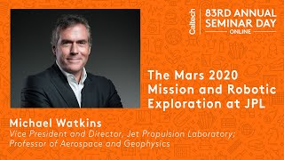 The Mars 2020 Mission and Robotic Exploration at JPL / Caltech Seminar Day Online Session III