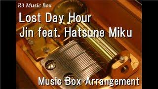 Lost Day Hour/Jin feat. Hatsune Miku [Music Box]