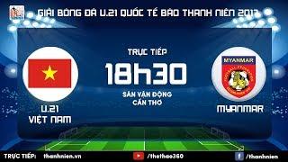 [TRỰC TIẾP] U.21 VIỆT NAM vs U.21 MYANMAR - Vòng chung kết giải U.21 quốc tế Báo Thanh Niên 2017