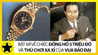 Vì Sao Chiếc Đồng Hồ Rolex Của Vua Bảo Đại Lại Đắt Nhất Thế Giới?