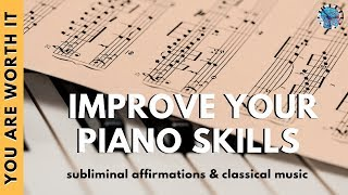 IMPROVE YOUR PIANO SKILLS | Subliminal Affirmations & Classical Music - YouTube