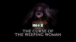 Experience The Curse Of The Weeping Woman Only At INOX