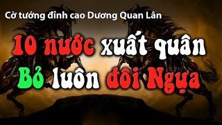 Cờ Tướng ván cờ đỉnh cao cực hay 10 nước xuất quân bỏ luôn đôi ngựa của Dương Quan Lân
