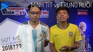 MINH TÍT - TRUNG RUỒI sứt mẻ vì WORLDCUP 2018?