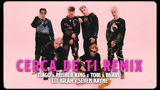 Tiago PZK x Rusherking x LIT killah x Seven Kayne x Bhavi x Tobi - Cerca De Ti (Remix)