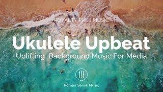 Ukulele Upbeat Uplifting Background Music For Media (Royalty Free Music)