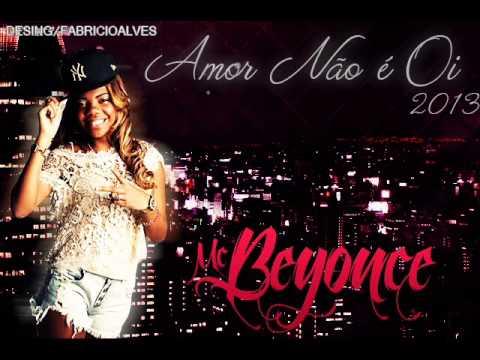 Baixar MC Beyonce - Amor Não é Oi (( Lançamento 2013 ))
