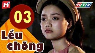 Lều Chõng - Tập 3 | HTV Phim Tình Cảm Việt Nam Hay Nhất 2019