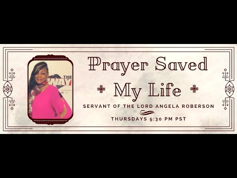 Prayer Saved My Life Angela Roberson 05-20-2021
