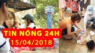 Trực tiếp ⚡ Tin Tức 24h Mới Nhất hôm nay 15-4-2018 | TIn Nóng 24H
