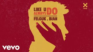 Felguk, BIAN - Like U Always Do (Pseudo Video)