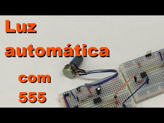 LUZ AUTOMÁTICA COM 555 | Conheça Eletrônica! #075