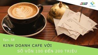 [CĐKD] Số 58 - Kinh doanh cafe với số vốn từ 100 đến 200 triệu
