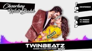 Choorhey Wali Bahh Twinbeatz Remix – Mankirt Aulakh