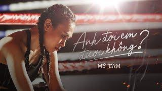 ANH ĐỢI EM ĐƯỢC KHÔNG - MỸ TÂM   OFFICIAL MV