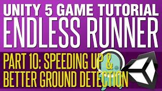 Unity Endless Runner Tutorial #10 - Speeding Up & Better Ground Detection